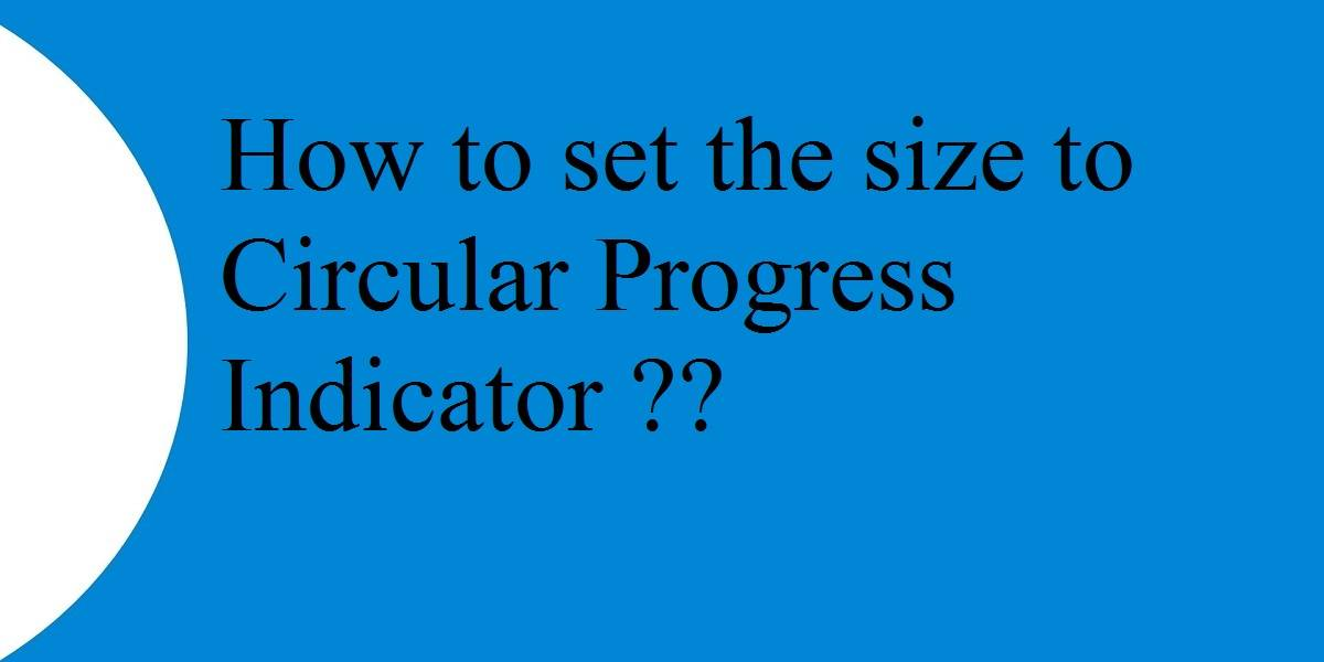 set the size to Circular Progress Indicator