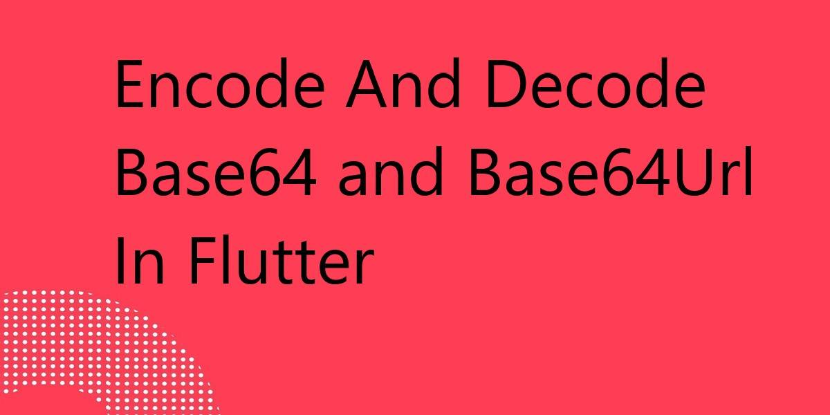 Encode And Decode Base64 and Base64Url In Flutter