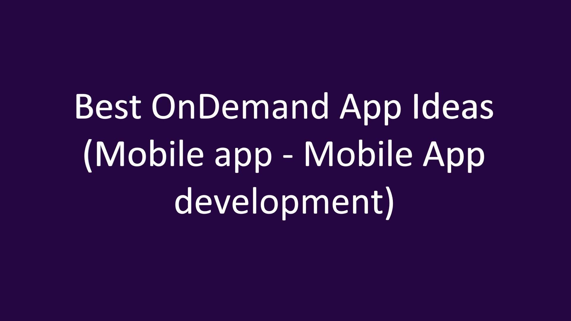 Best OnDemand App Ideas (Mobile app - Mobile App development)