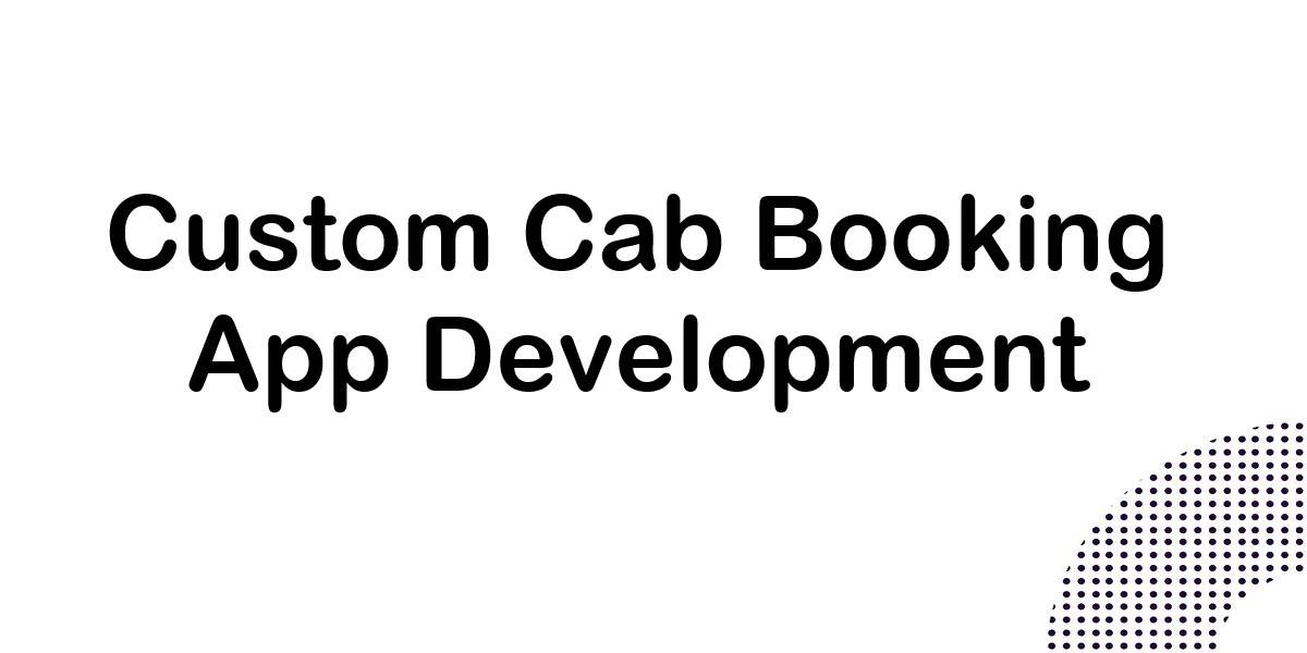 Custom Cab Booking App Development