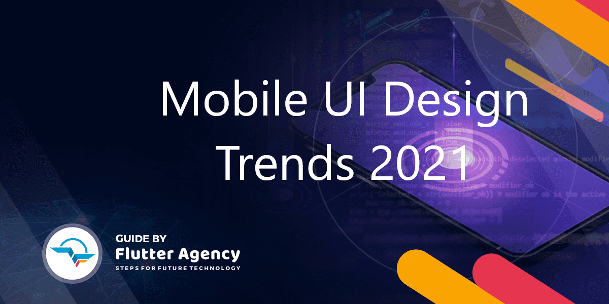 Mobile UI Design Trends 2021