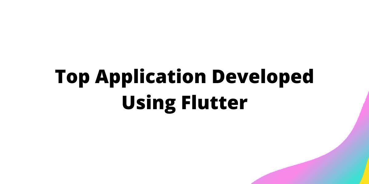 Top Application Developed Using Flutter