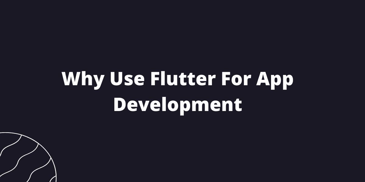 Why Use Flutter For App Development