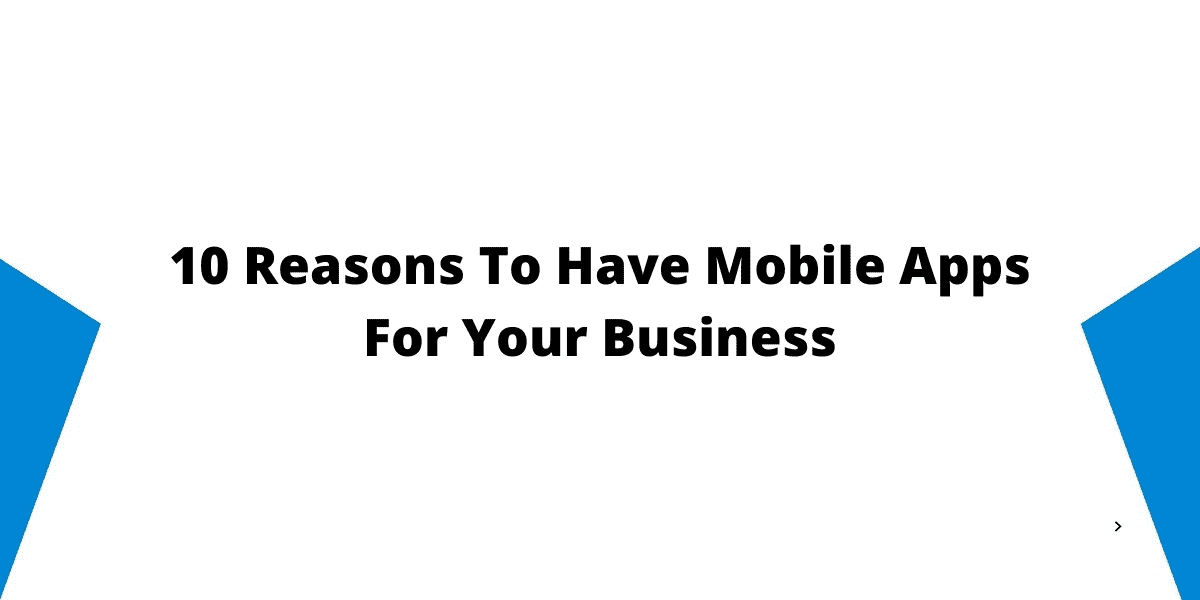10 Reasons To Have Mobile Apps For Your Business