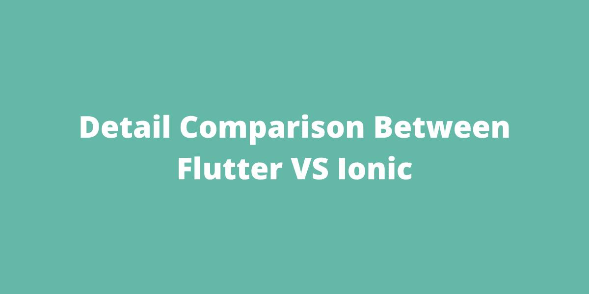 Detail Comparison Between Flutter VS Ionic