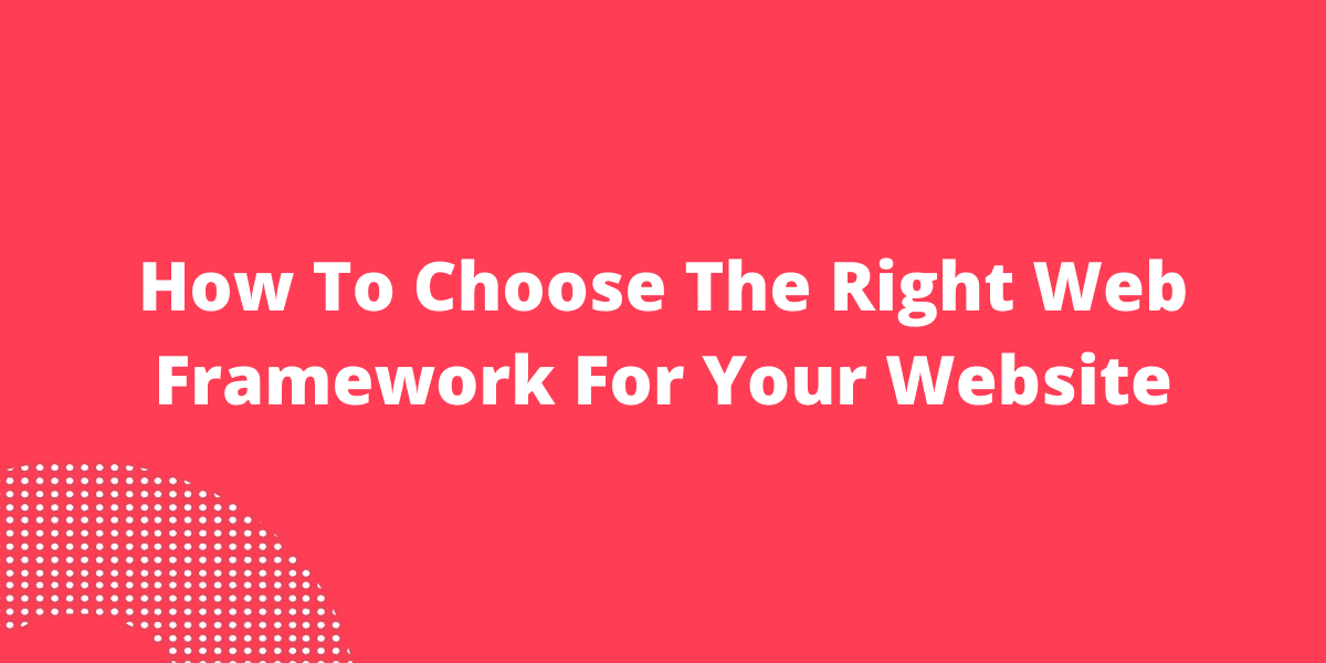 How To Choose The Right Web Framework For Your Website
