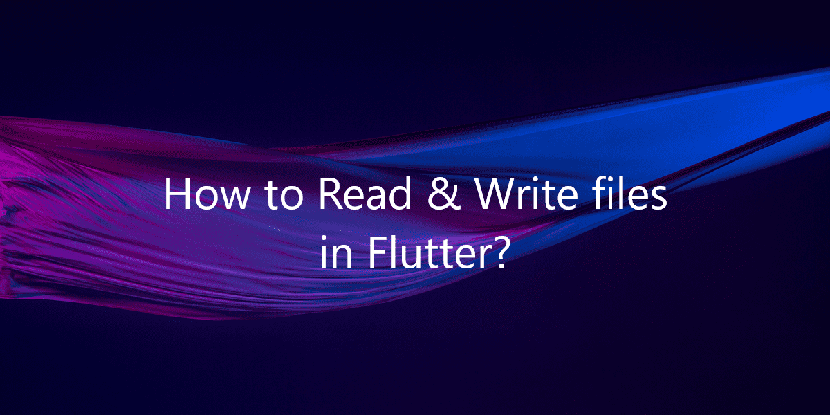 How to Read & Write files in Flutter?