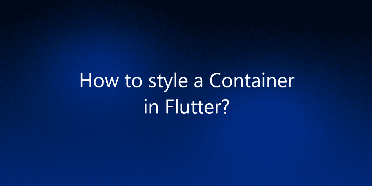 How to style a Container in Flutter?