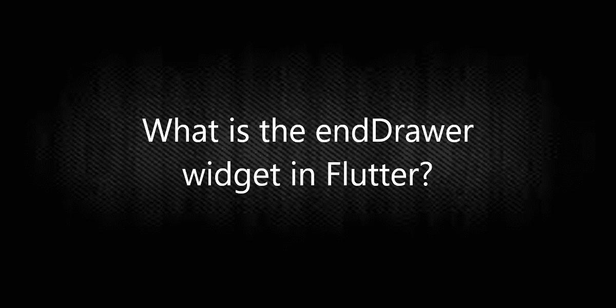 What is the endDrawer widget in Flutter?