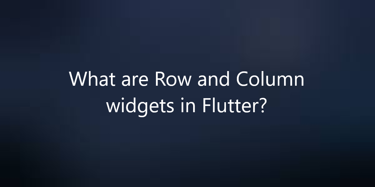 What are Row and Column widgets in Flutter?