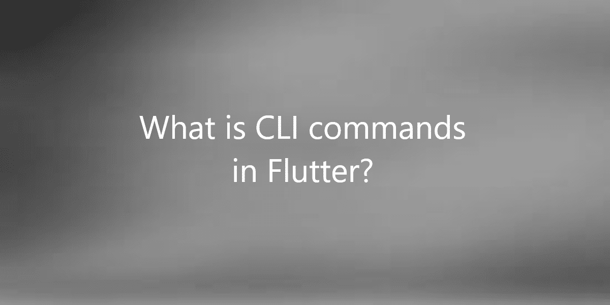 What is CLI commands in Flutter?