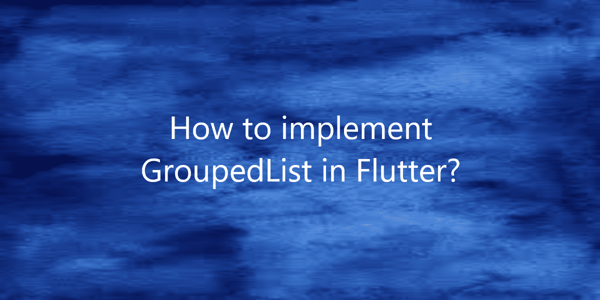 How to implement Grouped List in Flutter?