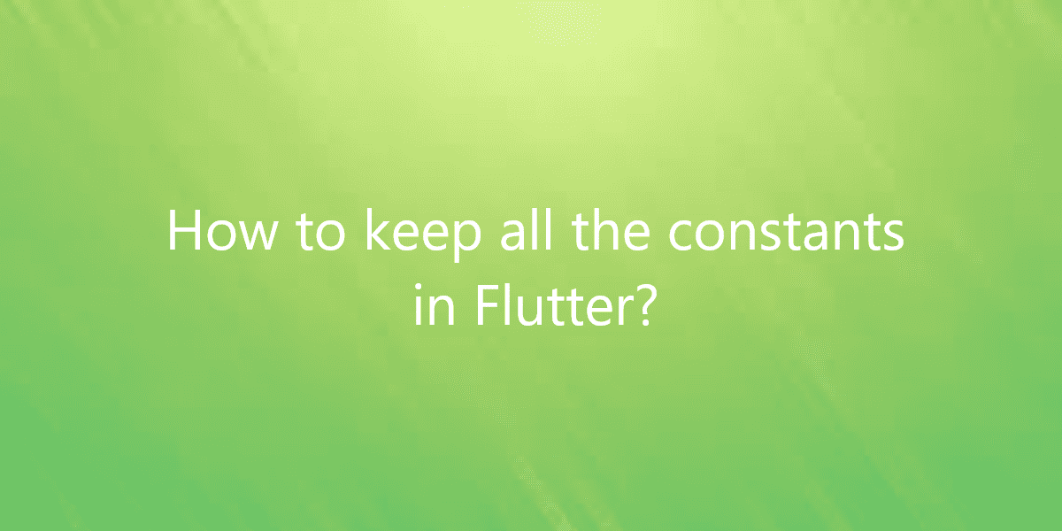 How to keep all the constants in Flutter?
