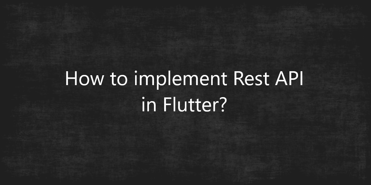 How to implement Rest API in Flutter?