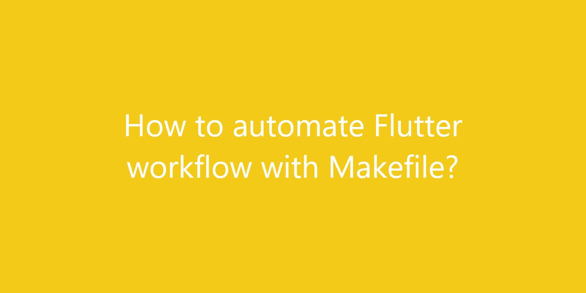 How to automate Flutter workflow with Makefile?