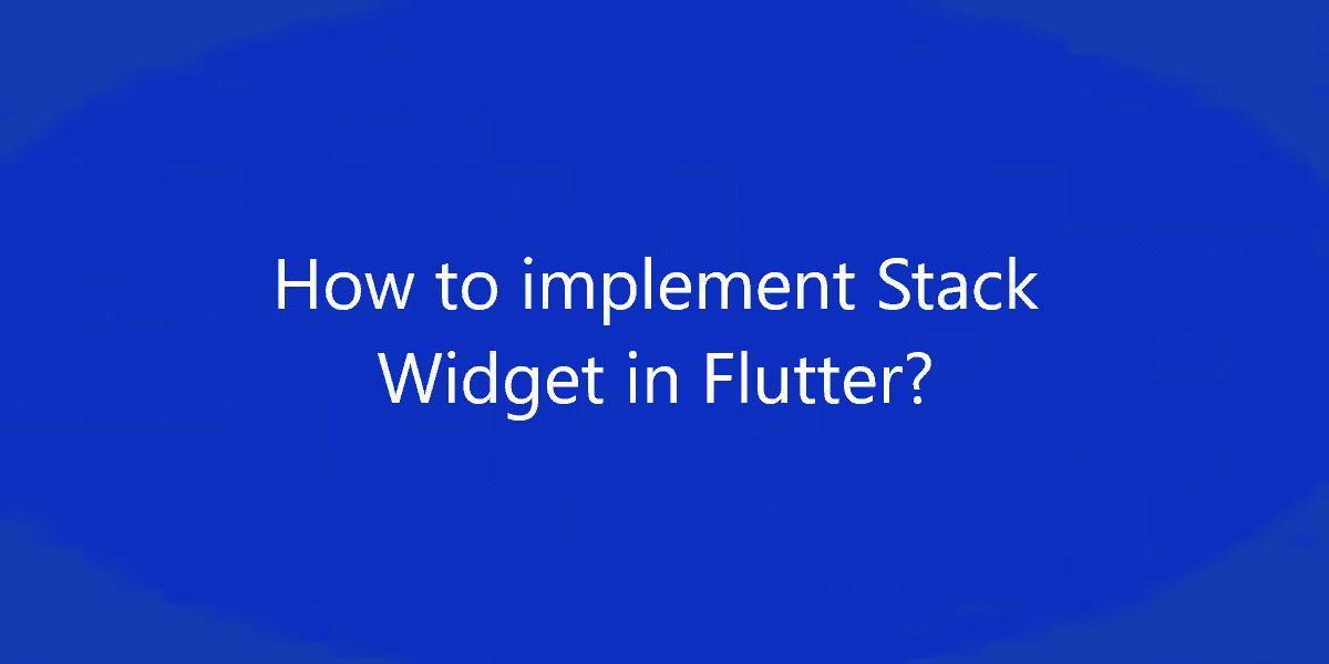How to implement Stack Widget in Flutter?