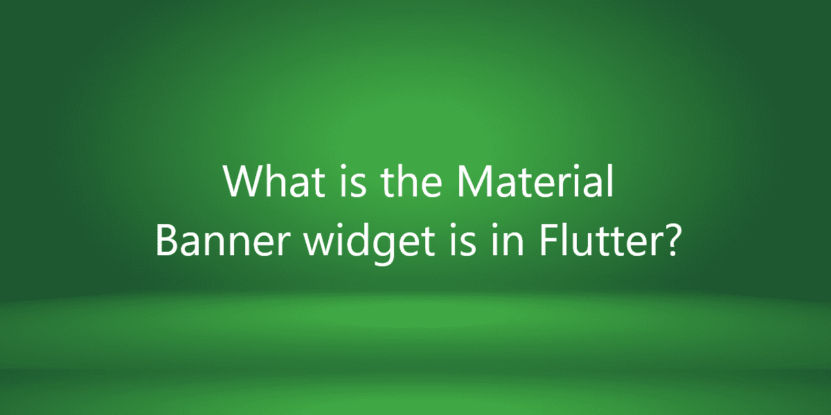 What is the Material Banner widget is in Flutter?