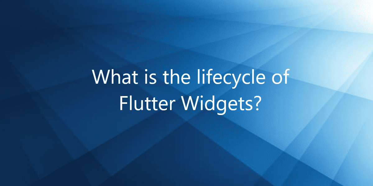 What is the lifecycle of Flutter Widgets?