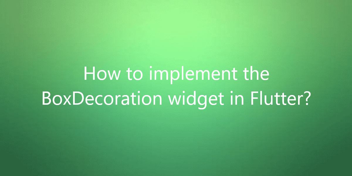 How to implement the BoxDecoration widget in Flutter?