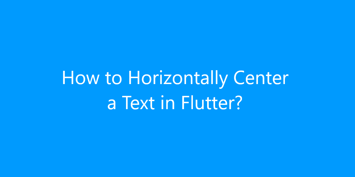 How to Horizontally Center a Text in Flutter?