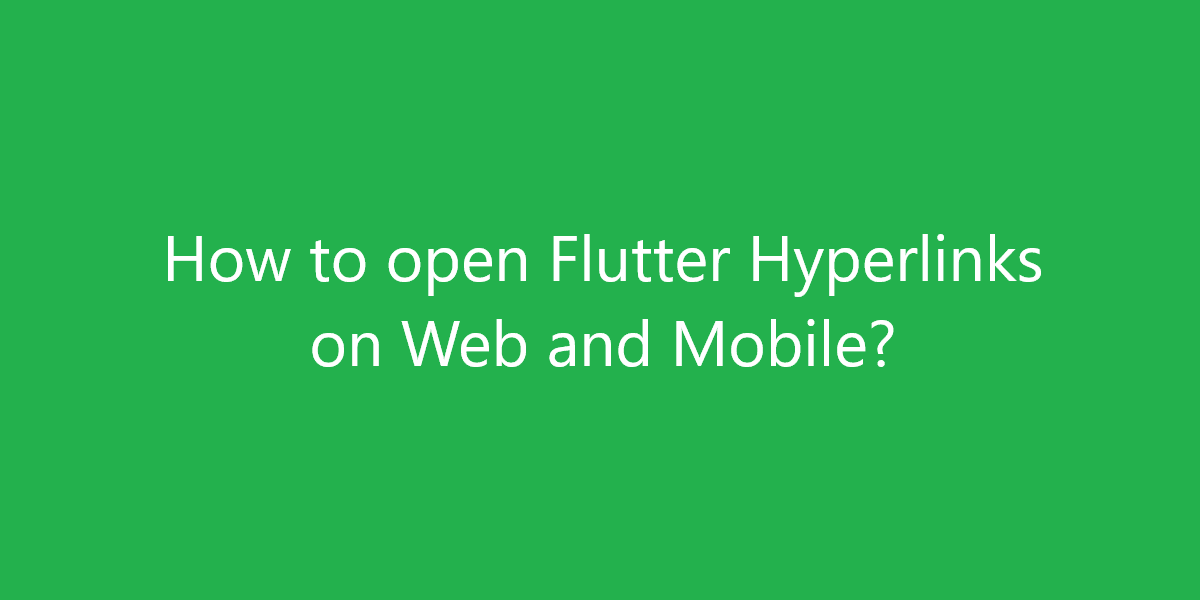 How to open Flutter Hyperlinks on Web and Mobile?